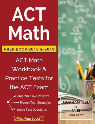 ACT Math Prep Book 2018 & 2019: ACT Math Workbook & Practice Tests for the ACT Exam - Test Prep Books