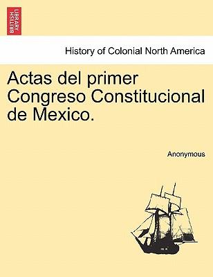 Actas del Primer Congreso Constitucional de Mexico. - Anonymous
