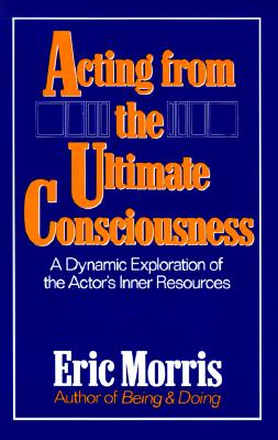 Acting from the Ultimate Consciousness - Morris, Eric