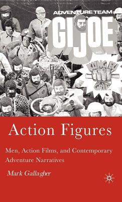 Action Figures: Men, Action Films, and Contemporary Adventure Narratives - Gallagher, M