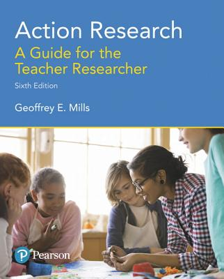 Action Research: A Guide for the Teacher Researcher - Mills, Geoffrey E.