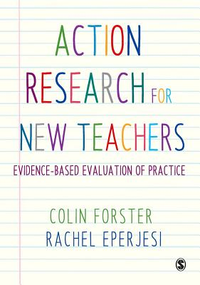 Action Research for New Teachers: Evidence-Based Evaluation of Practice - Forster, Colin, and Eperjesi, Rachel