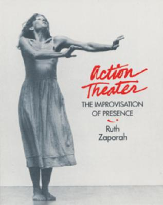 Action Theater: The Improvisation of Presence - Zaporah, Ruth