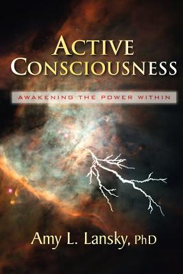 Active Consciousness: Awakening the Power Within - Lansky, Amy L