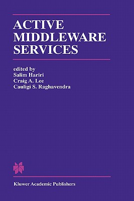 Active Middleware Services: From the Proceedings of the 2nd Annual Workshop on Active Middleware Services - Hariri, Salim (Editor), and Lee, Craig A (Editor), and Raghavendra, Cauligi (Editor)