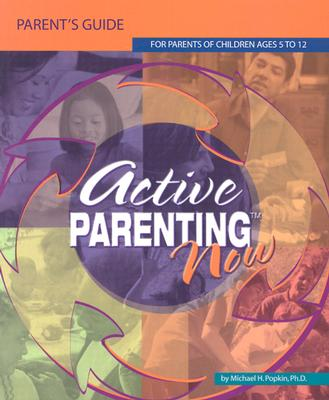 Active Parenting Now: For Parents of Children Ages 5 to 12 - Popkin, Michael, Ph.D.
