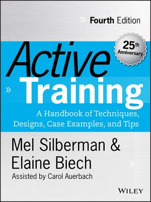 Active Training: A Handbook of Techniques, Designs, Case Examples, and Tips - Silberman, Melvin L, and Biech, Elaine, and Auerbach, Carol