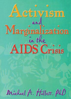 Activism and Marginalization in the AIDS Crisis - Hallett, Michael A