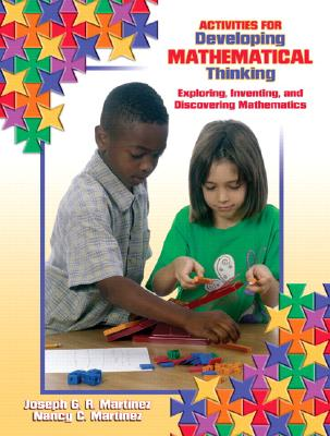 Activities for Devloping Mathematical Thinking: Exploring, Inventing, and Discovering Mathematics - Martinez, Joseph G R, and Martinez, Nancy C