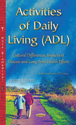 Activities of Daily Living (Adl): Cultural Differences, Impacts of Disease and Long-Term Health Effects - Lively, Scott T. (Editor)
