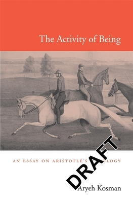 Activity of Being: An Essay on Aristotle's Ontology - Kosman, Aryeh, and Kosman, Louis Aryeh