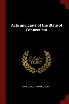 Acts and Laws of the State of Connecticut - Connecticut, Connecticut