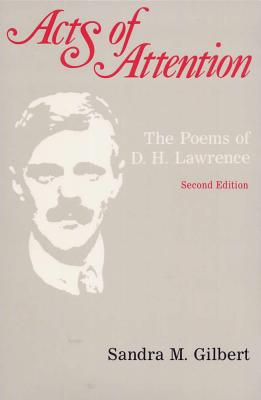 Acts of Attention, Second Edition: The Poems of D. H. Lawrence - Gilbert, Sandra M, Professor