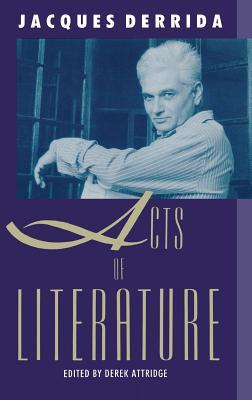 Acts of Literature - Derrida, Jacques, and Attridge, Derek (Editor)
