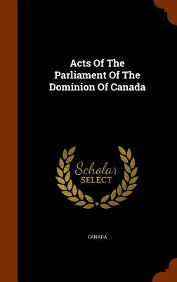 Acts of the Parliament of the Dominion of Canada - Canada (Creator)