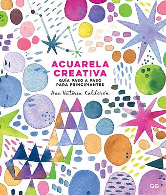 Acuarela Creativa: Gu?a Paso a Paso Para Principiantes - Calderon, Ana Victoria