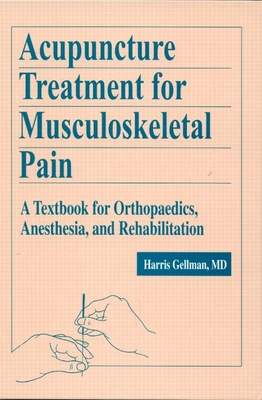 Acupuncture Treatment for Musculoskeletal Pain: A Textbook for Orthopaedics, Anesthesia, and Rehabilitation - Gellman, Harris