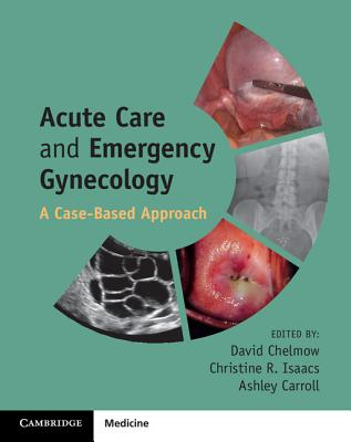 Acute Care and Emergency Gynecology: A Case-Based Approach - Chelmow, David (Editor)