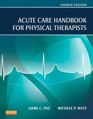 Acute Care Handbook for Physical Therapists - Paz, Jaime C, and West, Michele P