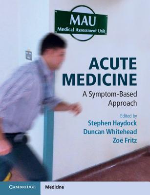 Acute Medicine: A Symptom-Based Approach - Haydock, Stephen (Editor), and Whitehead, Duncan (Editor), and Fritz, Zoe (Editor)
