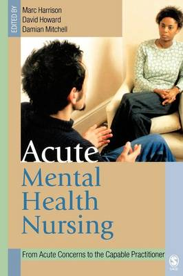 Acute Mental Health Nursing: From Acute Concerns to the Capable Practitioner - Harrison, Marc (Editor)