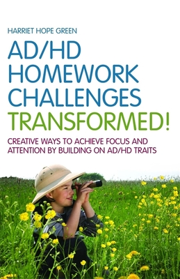 AD/HD Homework Challenges Transformed!: Creative Ways to Achieve Focus and Attention by Building on AD/HD Traits - Green, Harriet Hope