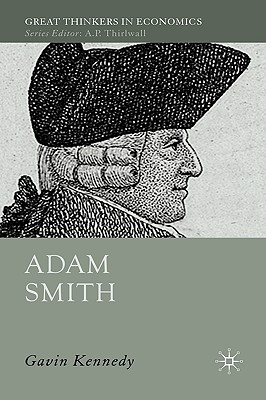 Adam Smith: A Moral Philosopher and His Political Economy - Kennedy, G