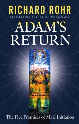 Adam's Return: The Five Promises of Male Initiation - Rohr, Richard