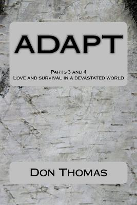 ADAPT Parts 3 and 4: Love and survival in a devastated world - Thomas, Don
