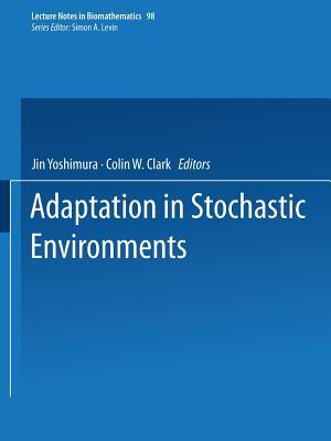 Adaptation in Stochastic Environments - Yoshimura, Jin (Editor), and Clark, Colin W (Editor)