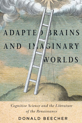 Adapted Brains and Imaginary Worlds: Cognitive Science and the Literature of the Renaissance - Beecher, Donald