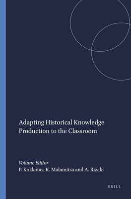 Adapting Historical Knowledge Production to the Classroom - Kokkotas, P V (Editor)