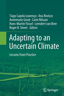 Adapting to an Uncertain Climate: Lessons from Practice - Capela Lourenco, Tiago (Editor), and Rovisco, Ana (Editor), and Groot, Annemarie (Editor)