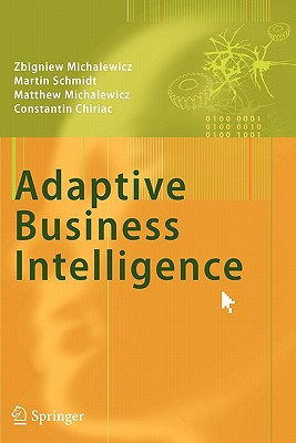 Adaptive Business Intelligence - Michalewicz, Zbigniew, and Schmidt, Martin, and Michalewicz, Matthew