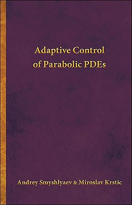 Adaptive Control of Parabolic PDEs - Smyshlyaev, Andrey, and Krstic, Miroslav