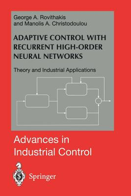 Adaptive Control with Recurrent High-Order Neural Networks: Theory and Industrial Applications - Rovithakis, George A, and Christodoulou, Manolis A