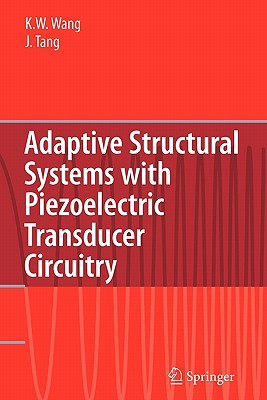 Adaptive Structural Systems with Piezoelectric Transducer Circuitry - Wang, Kon-Well, and Tang, Jiong