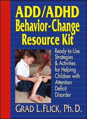ADD/ADHD Behavior-Change Resource Kit: Ready-To-Use Strategies & Activities for Helping Children with Attention Deficit Disorder - Flick, Grad L