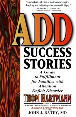 Add Success Stories: A Guide to Fulfillment for Families with Attention Deficit Disorder - Hartmann, Thom