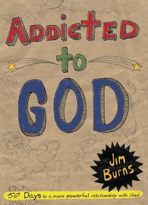 Addicted to God - Burns, Jim