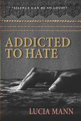 Addicted to Hate - Mann, Lucia