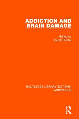 Addiction and Brain Damage - Richter, Derek (Editor)
