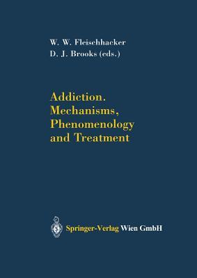 Addiction Mechanisms, Phenomenology and Treatment - Fleischhacker, W W (Editor), and Brooks, D J (Editor)
