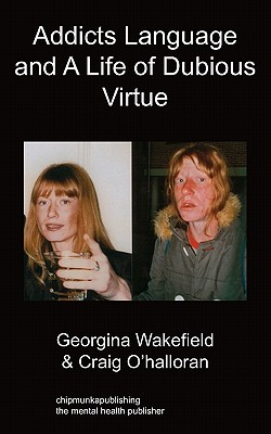 Addicts Language and a Life of Dubious Virtue - Wakefield, Georgina