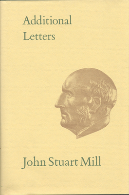 Additional Letters: Volume XXXII - Mill, John Stuart, and Filipiuk, Marion (Editor), and Laine, Michael (Editor)