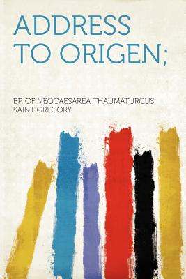 Address to Origen; - Gregory, Bp Of Neocaesarea Thaumaturgus (Creator)
