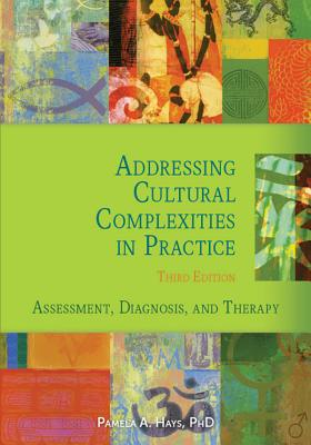 Addressing Cultural Complexities in Practice: Assessment, Diagnosis, and Therapy - Hays, Pamela A.