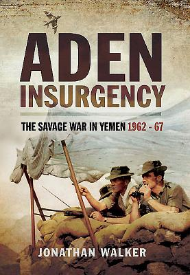 Aden Insurgency: The Savage War in Yemen 1962-67 - Walker, Jonathan
