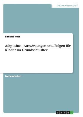 Adipositas: Auswirkungen Und Folgen Fur Kinder Im Grundschulalter - Petz, Simone