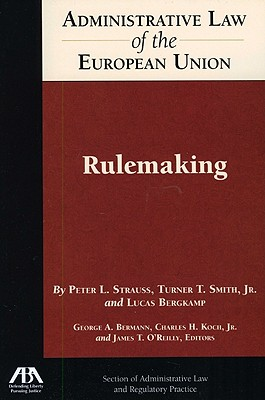 Administrative Law of the European Union: Rulemaking - Strauss, Peter L, and Smith, Turner T, Jr., and Bergkamp, Lucas